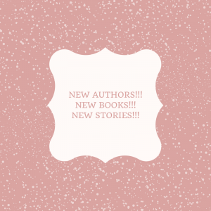 NEW AUTHORS!!!NEW BOOKS!!!NEW STORIES!!!